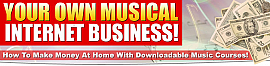 Your Own Musical Internet Business !
