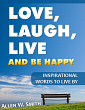 Love, Laugh, Live and Be Happy: Inspirational Words to Live By