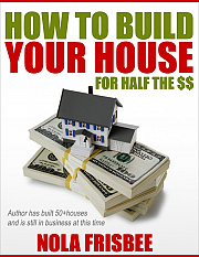 HOW TO BUILD YOUR HOUSE FOR HALF THE $$